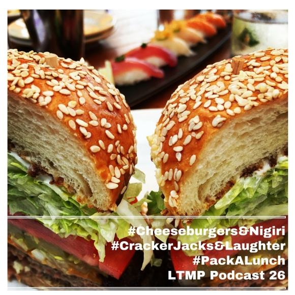 #Cheeseburgers&Nigiri#CrackerJacks&Laughter#PackALunch (1)