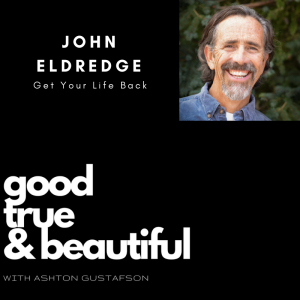 john eldredge - good true and beautiful