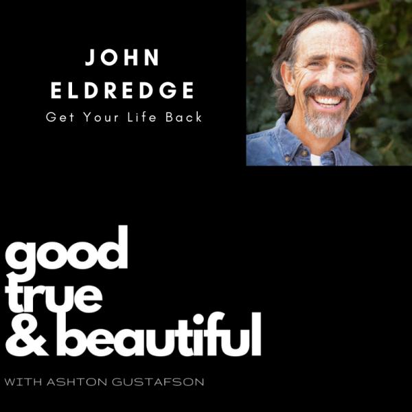 john eldredge - good true and beautiful